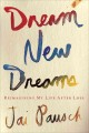 Go to record Dream new dreams : reimagining my life after loss