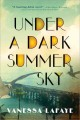 Go to record Under a dark summer sky : a novel