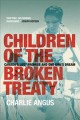 Go to record Children of the broken treaty : Canada's lost promise and ...