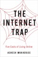 Go to record The internet trap : five costs of living online