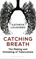 Go to record Catching breath : the making and unmaking of tuberculosis