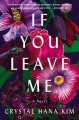 Go to record If you leave me : a novel