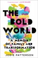 Go to record The bold world : a memoir of family and transformation