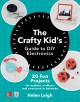 Go to record The crafty kid's guide to DIY electronics : 20 fun project...